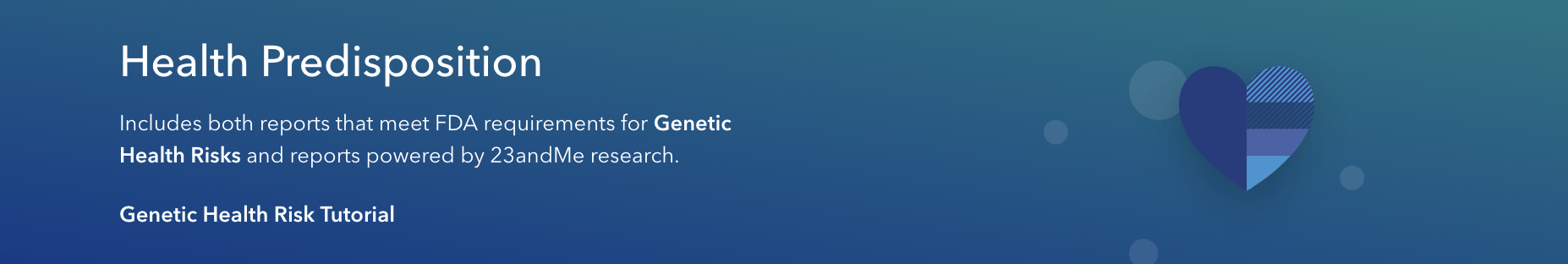 Genetic health risk reports powered by 23andMe research.